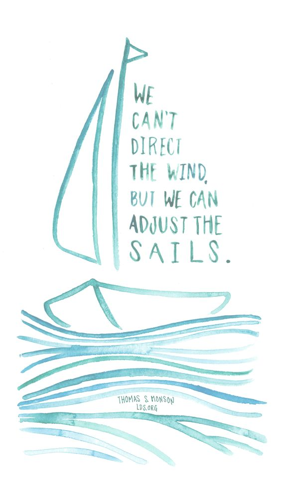 Can't direct the wind, so adjust the sails